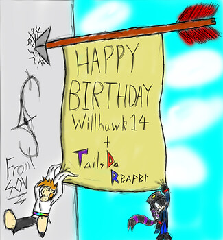 Happy Birthday Willhawk14 and Tailsdareaper!