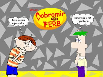 Dobromir and Ferb?